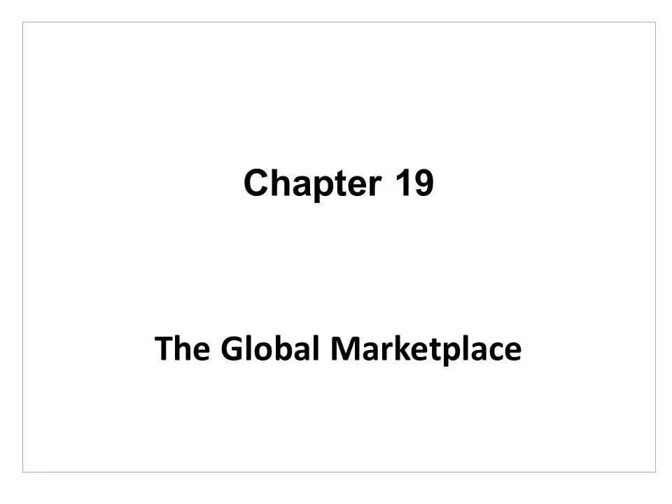 Chapter 19 The Global Marketplace