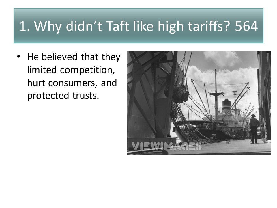 1.Why didn't Taft like high tariffs.