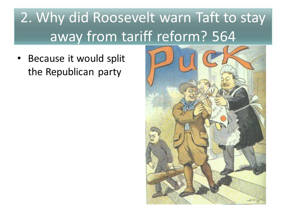 2.Why did Roosevelt warn Taft to stay away from tariff reform.