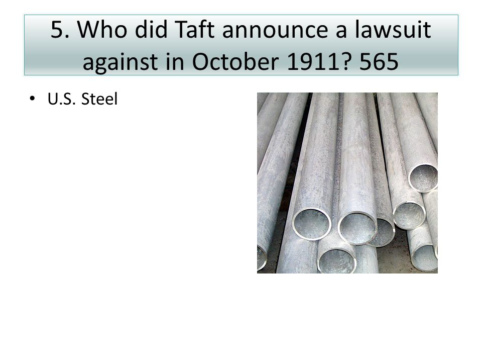 5. Who did Taft announce a lawsuit against in October 1911? 565 U.S. Steel
