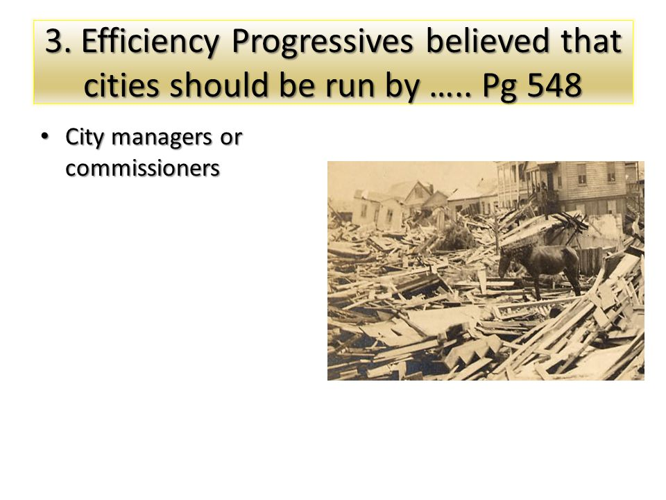 3.Efficiency Progressives believed that cities should be run by …..
