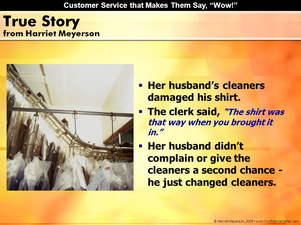 "Customer Service that Makes Them Say, ""Wow!"" © Harriet Meyerson, 2008 www.ConfidenceCenter.com True Story from Harriet Meyerson  Her husband's cleane"