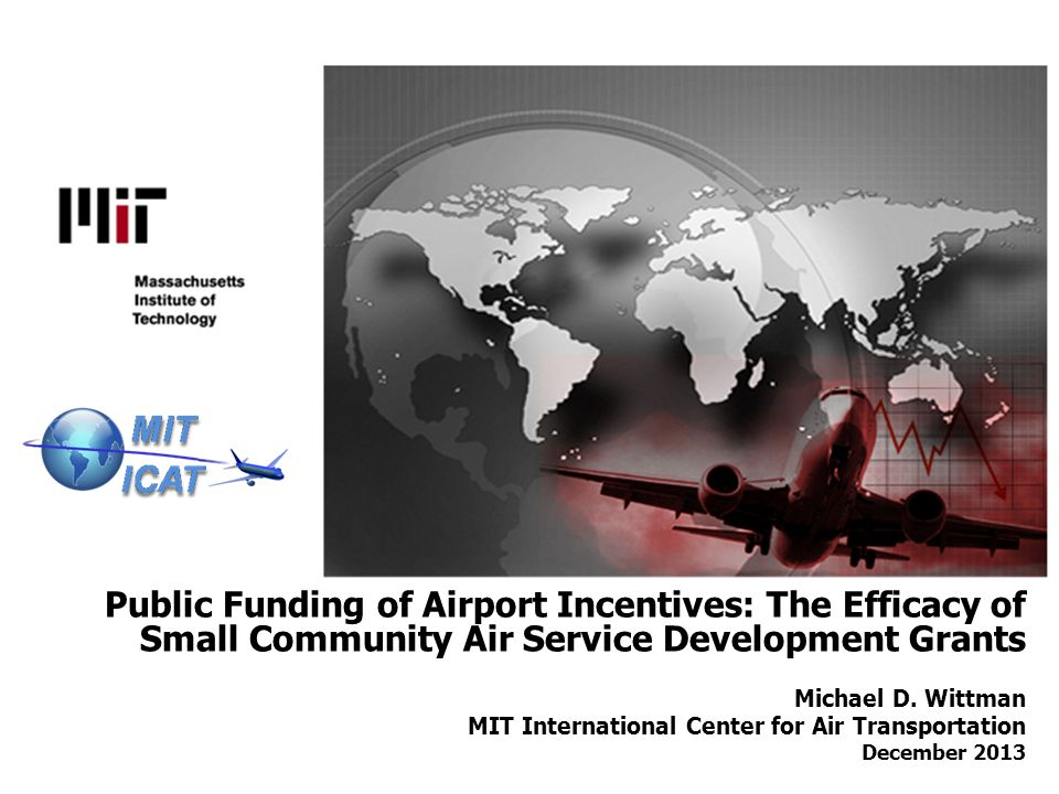 Public Funding of Airport Incentives: The Efficacy of Small Community Air Service Development Grants Michael D.