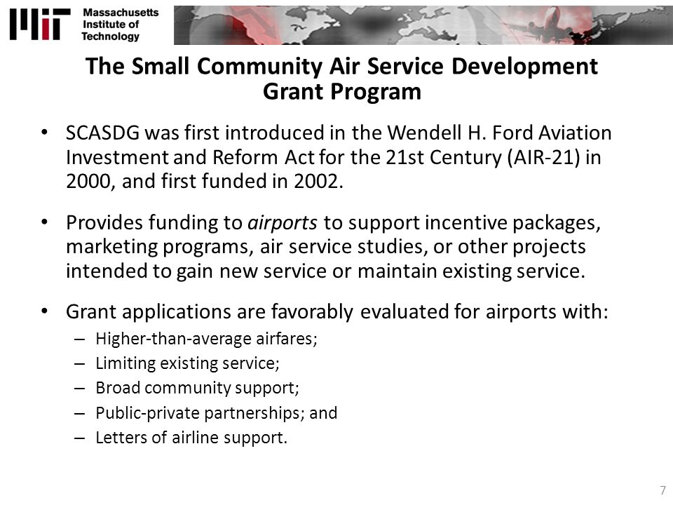 The Small Community Air Service Development Grant Program SCASDG was first introduced in the Wendell H.