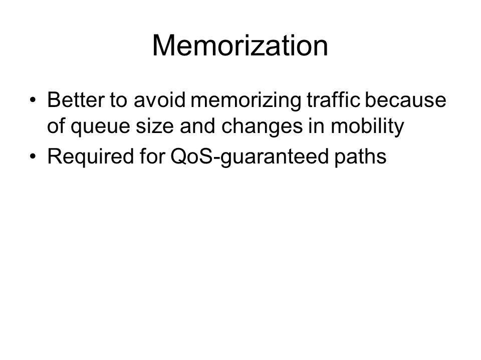 Memorization Better to avoid memorizing traffic because of queue size and changes in mobility Required for QoS-guaranteed paths