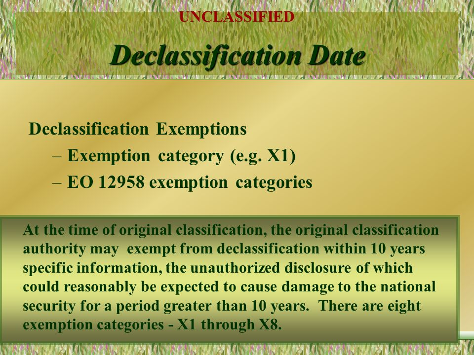 UNCLASSIFIED 40 7. DECLASSIFICATION DATE Declassification upon a Date –Use year, month, day –Use 4-number year (e.g. 2010) –YYYYMMDD - 20101022 TOP SE