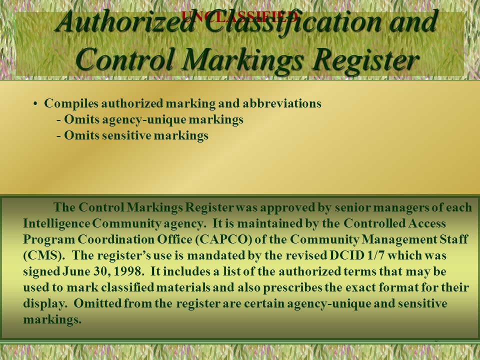 UNCLASSIFIED 4 The 30 June 1998 signing of DCID 1/7 mandated a new classification marking system for the Intelligence Community and the Department of Defense.