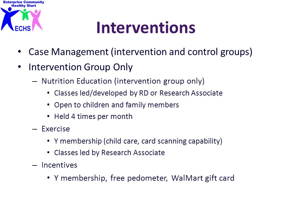 Interventions Case Management (intervention and control groups) Intervention Group Only – Nutrition Education (intervention group only) Classes led/de