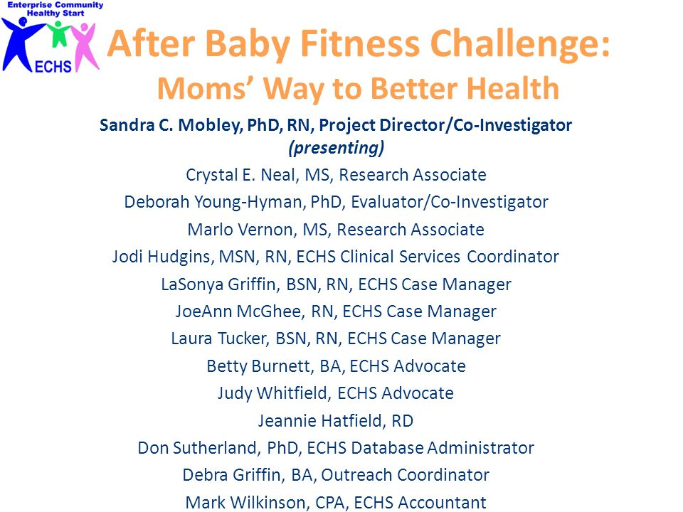 After Baby Fitness Challenge: Moms' Way to Better Health Sandra C. Mobley, PhD, RN, Project Director/Co-Investigator (presenting) Crystal E. Neal, MS,