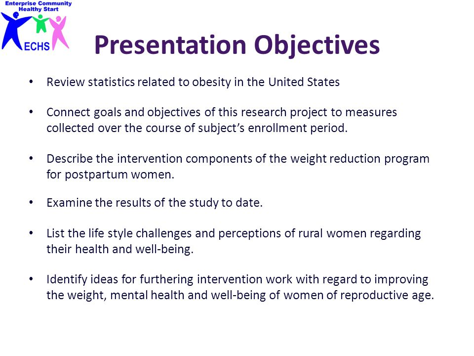 Presentation Objectives Review statistics related to obesity in the United States Connect goals and objectives of this research project to measures co