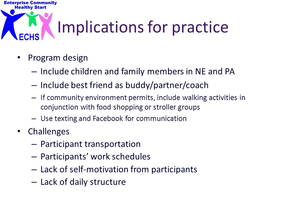 Implications for practice Program design – Include children and family members in NE and PA – Include best friend as buddy/partner/coach – If communit
