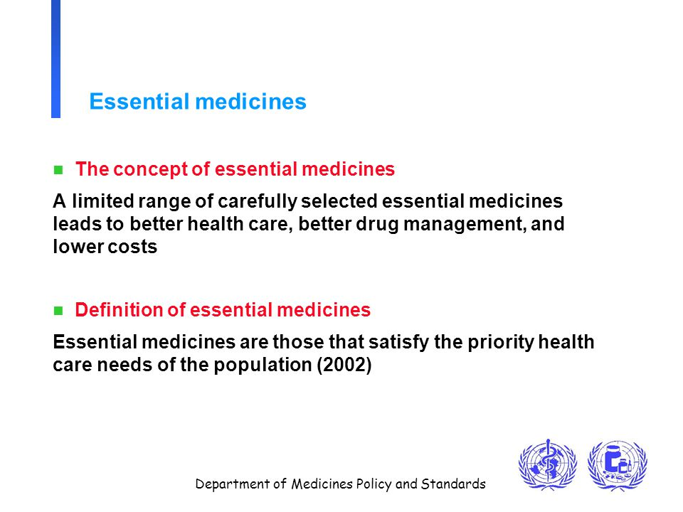 Department of Medicines Policy and Standards Essential medicines n The concept of essential medicines A limited range of carefully selected essential