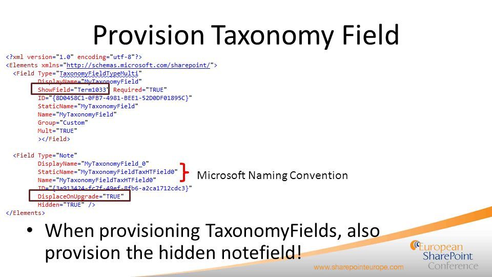 Provision Taxonomy Field When provisioning TaxonomyFields, also provision the hidden notefield! Microsoft Naming Convention