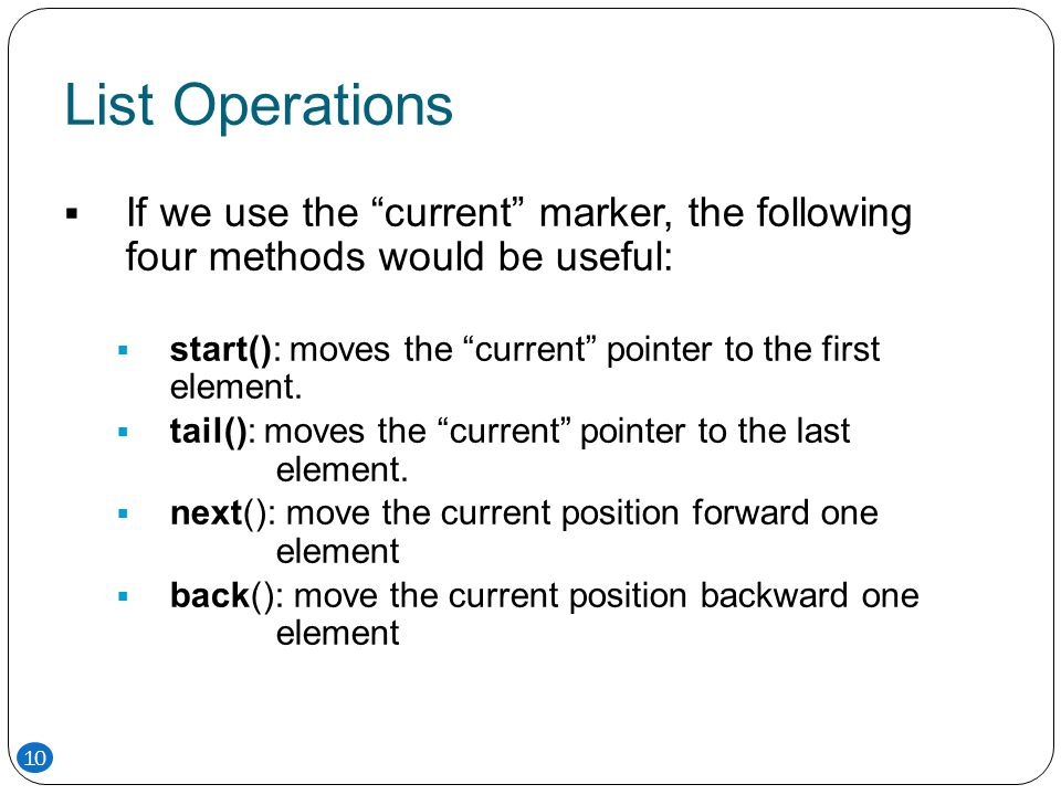 """List Operations  If we use the """"current"""" marker, the following four methods would be useful:  start(): moves the """"current"""" pointer to the first elem"""