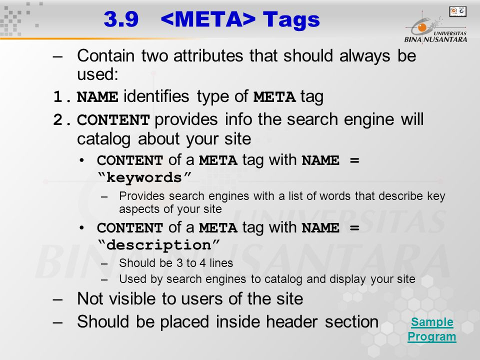 3.9 Tags –Contain two attributes that should always be used: 1.NAME identifies type of META tag 2.CONTENT provides info the search engine will catalog