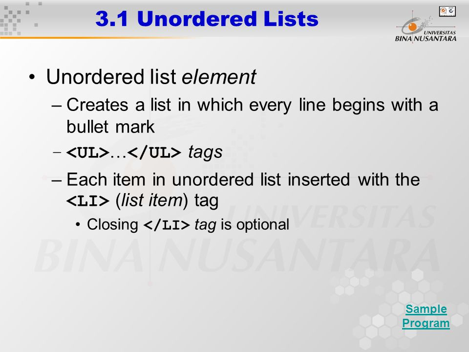 3.1 Unordered Lists Unordered list element –Creates a list in which every line begins with a bullet mark – … tags –Each item in unordered list inserte