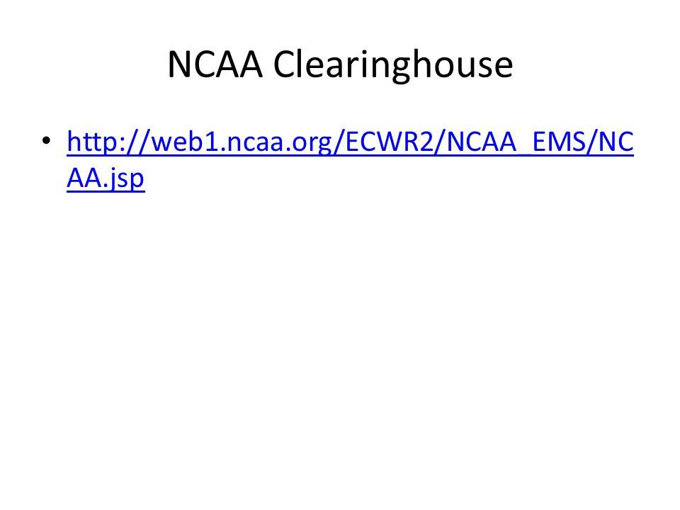 NCAA Clearinghouse http://web1.ncaa.org/ECWR2/NCAA_EMS/NC AA.jsp http://web1.ncaa.org/ECWR2/NCAA_EMS/NC AA.jsp