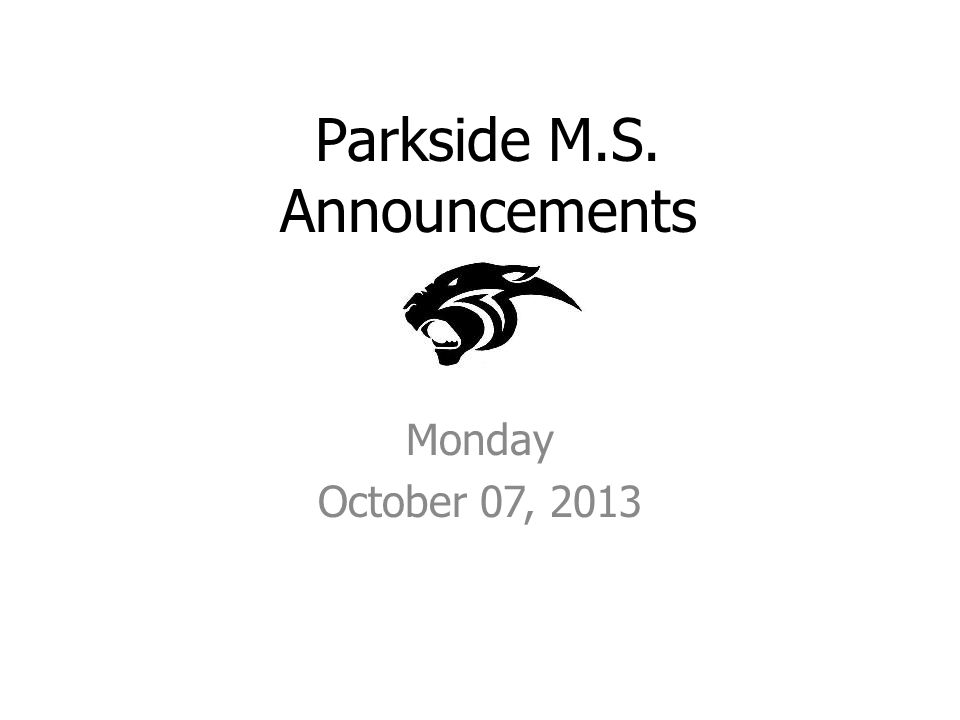Parkside M.S. Announcements Monday October 07, 2013