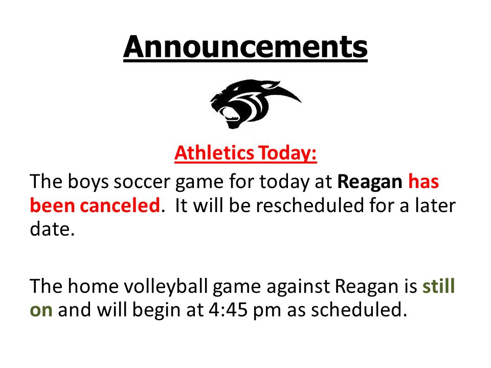 Announcements Athletics Today: The boys soccer game for today at Reagan has been canceled.