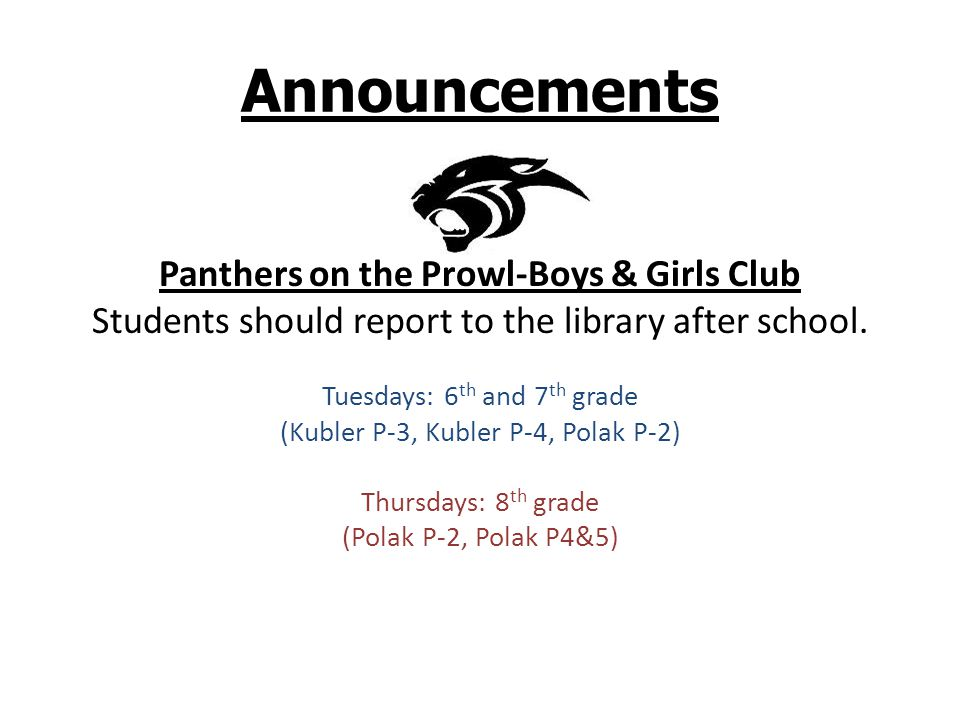 Announcements Panthers on the Prowl-Boys & Girls Club Students should report to the library after school.