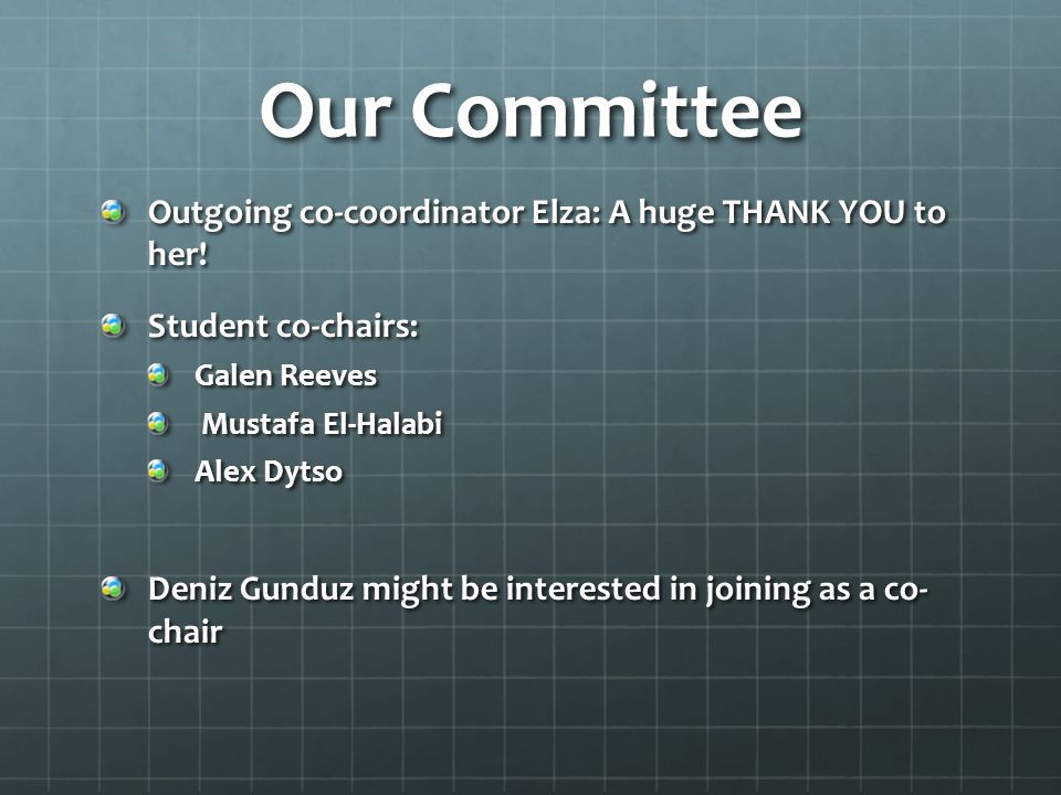 Our Committee Outgoing co-coordinator Elza: A huge THANK YOU to her! Student co-chairs: Galen Reeves Mustafa El-Halabi Mustafa El-Halabi Alex Dytso De