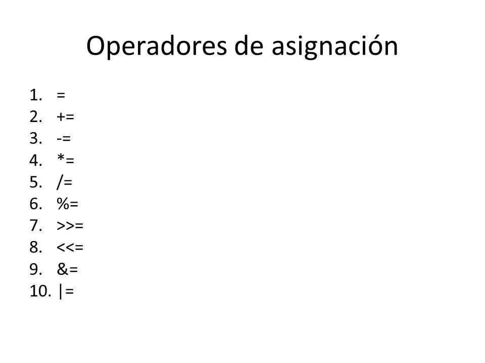 Operadores de asignación 1.= 2.+= 3.-= 4.*= 5./= 6.%= 7.>>= 8.<<= 9.&= 10.|=