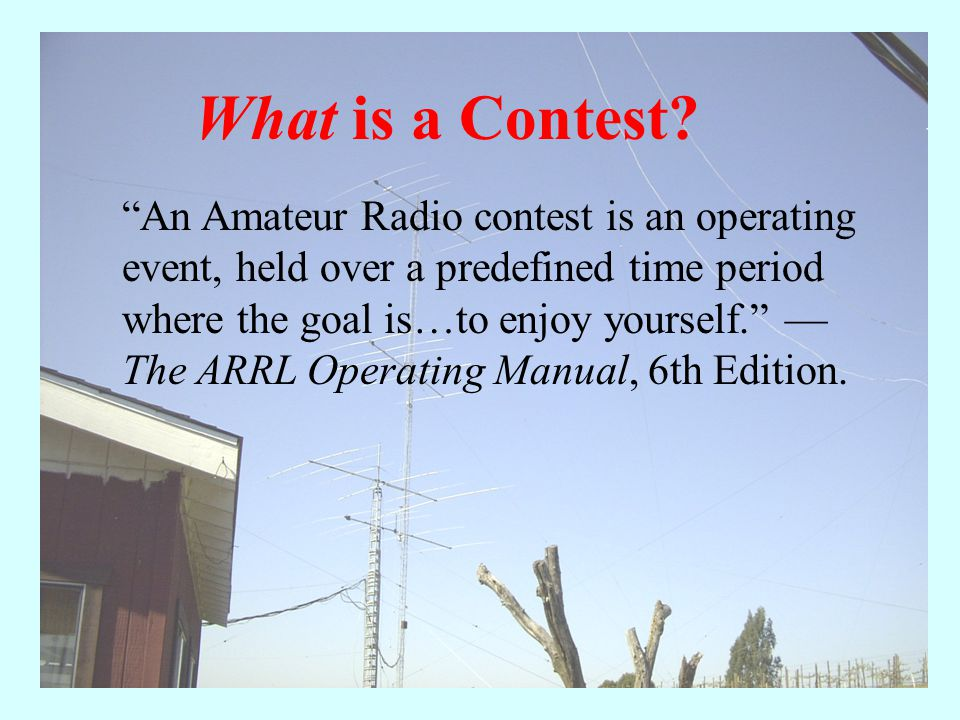 "We'll Explore the ""Five W's"" and ""One H"" in Contesting Who contests? What is a contest? When are the contests? Where can you contest? Why contest? How"