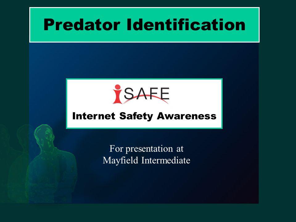 Predator Identification Internet Safety Awareness For presentation at Mayfield Intermediate