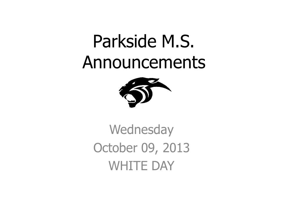 Parkside M.S. Announcements Wednesday October 09, 2013 WHITE DAY