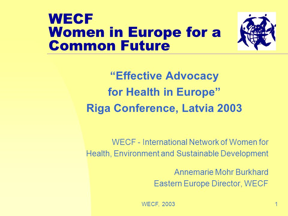 """WECF, 20031 WECF Women in Europe for a Common Future """"Effective Advocacy for Health in Europe"""" Riga Conference, Latvia 2003 WECF - International Netwo"""