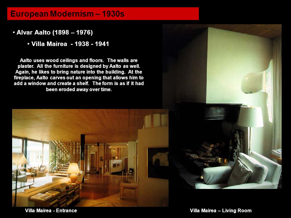 European Modernism – 1930s Alvar Aalto (1898 – 1976) Villa Mairea - 1938 - 1941 Aalto uses wood ceilings and floors.