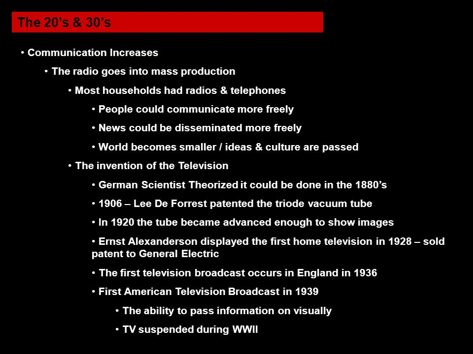 The 20's & 30's Communication Increases The radio goes into mass production Most households had radios & telephones People could communicate more free