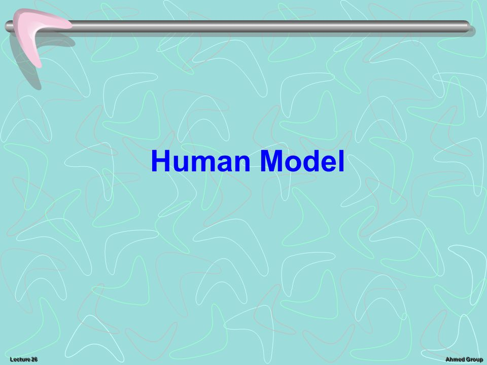 Ahmed Group Lecture 26 Human Model