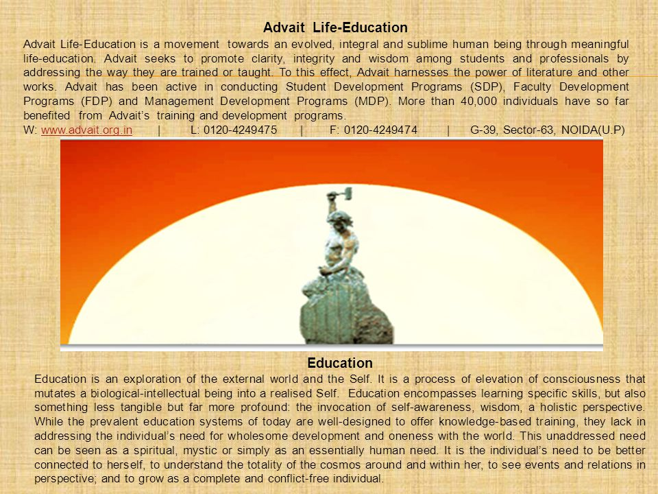 Advait Life-Education Advait Life-Education is a movement towards an evolved, integral and sublime human being through meaningful life-education. Adva