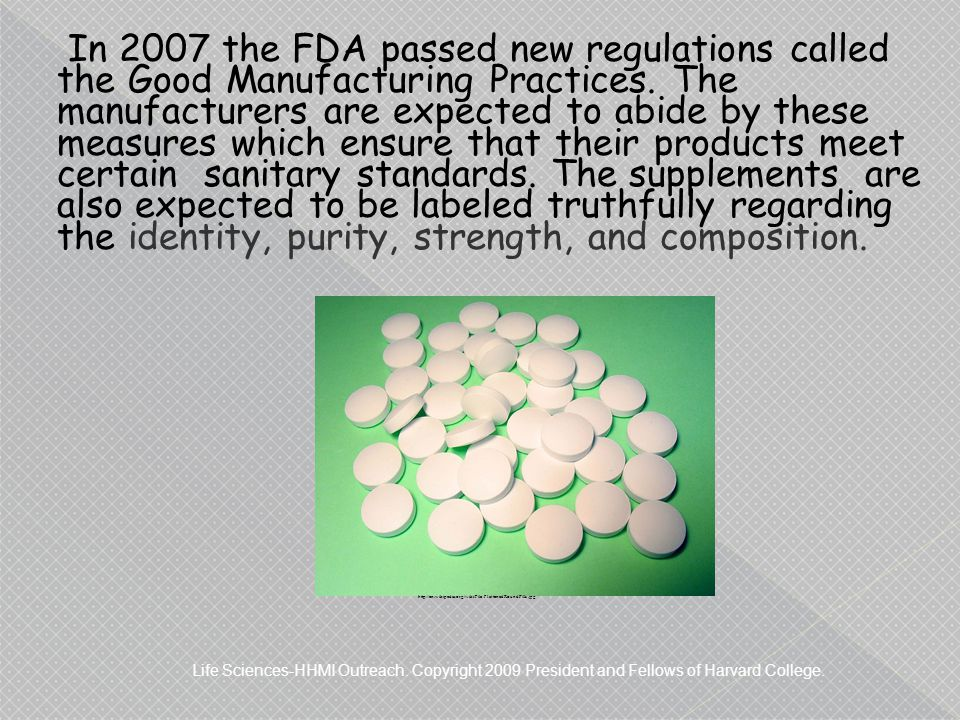 In 2007 the FDA passed new regulations called the Good Manufacturing Practices.