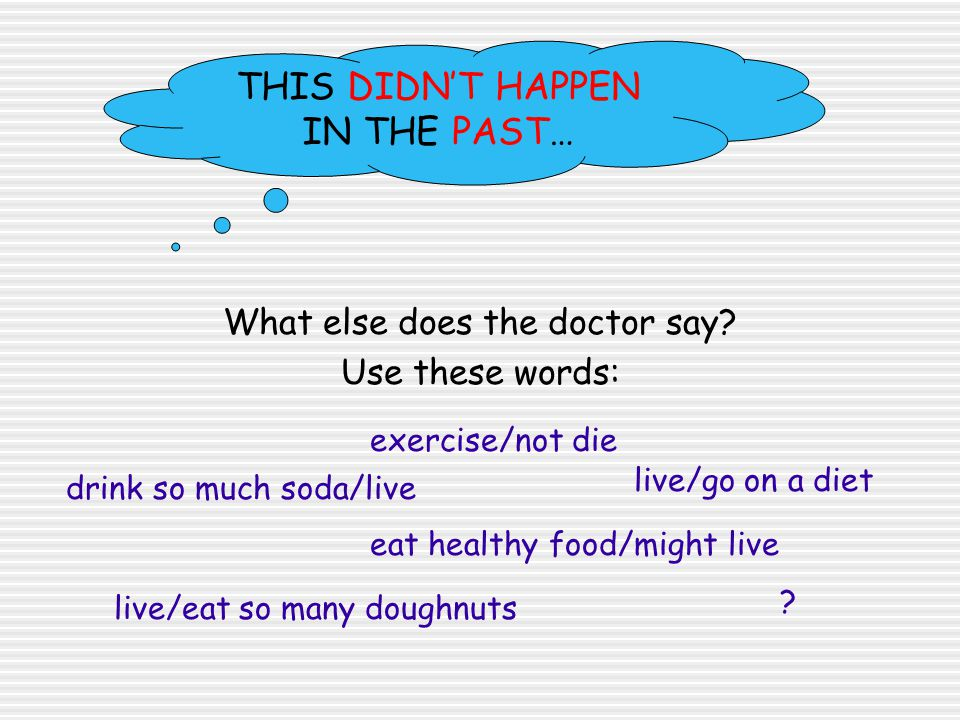 What else does the doctor say? Use these words: THIS DIDN'T HAPPEN IN THE PAST… drink so much soda/live exercise/not die eat healthy food/might live l
