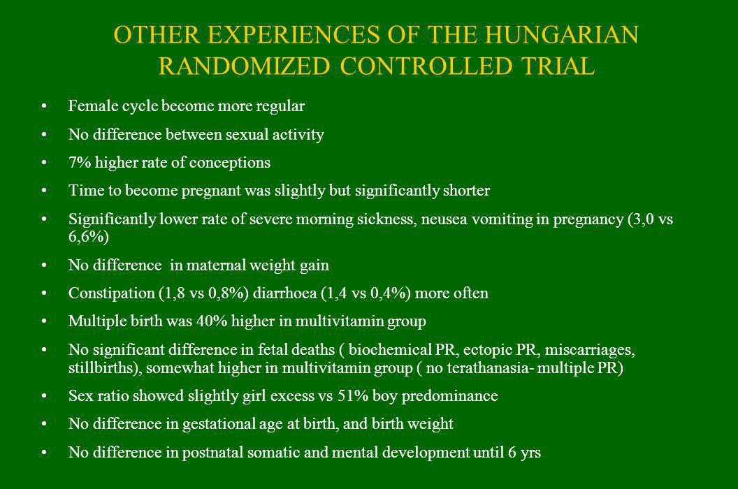 OTHER EXPERIENCES OF THE HUNGARIAN RANDOMIZED CONTROLLED TRIAL Female cycle become more regular No difference between sexual activity 7% higher rate o