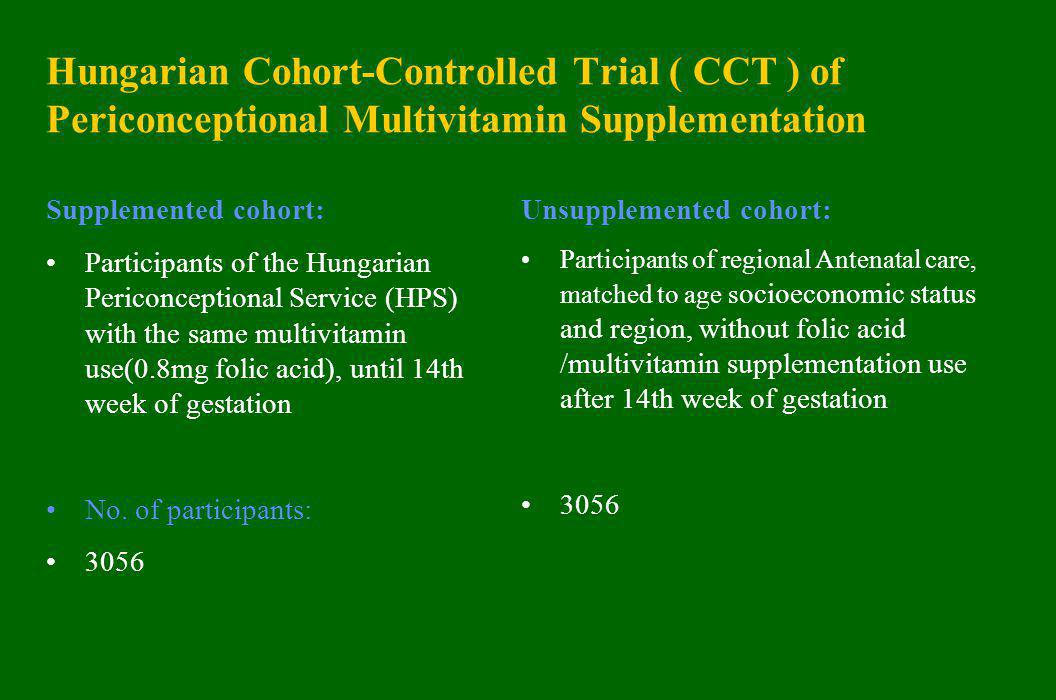Hungarian Cohort-Controlled Trial ( CCT ) of Periconceptional Multivitamin Supplementation Supplemented cohort: Participants of the Hungarian Periconc