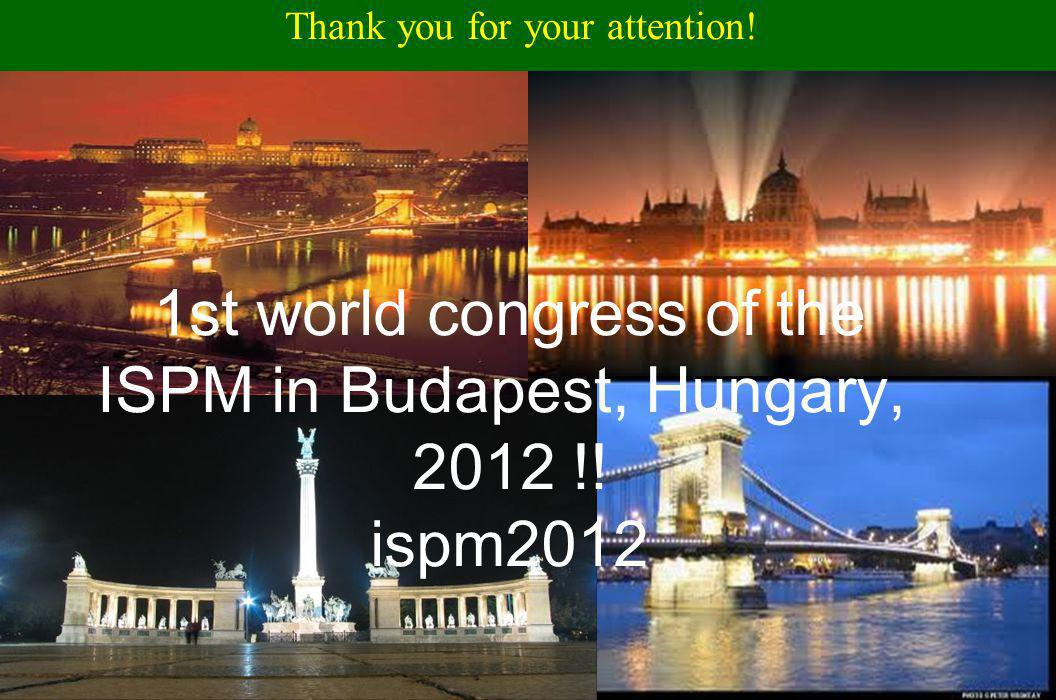 Thank you for your attention! 1st world congress of the ISPM in Budapest, Hungary, 2012 !! ispm2012