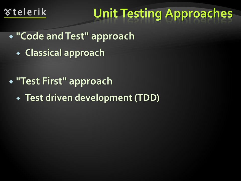  Code and Test approach  Classical approach  Test First approach  Test driven development (TDD)