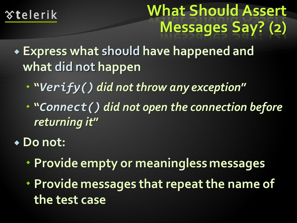  Express what should have happened and what did not happen  Verify() did not throw any exception  Connect() did not open the connection before returning it  Do not:  Provide empty or meaningless messages  Provide messages that repeat the name of the test case