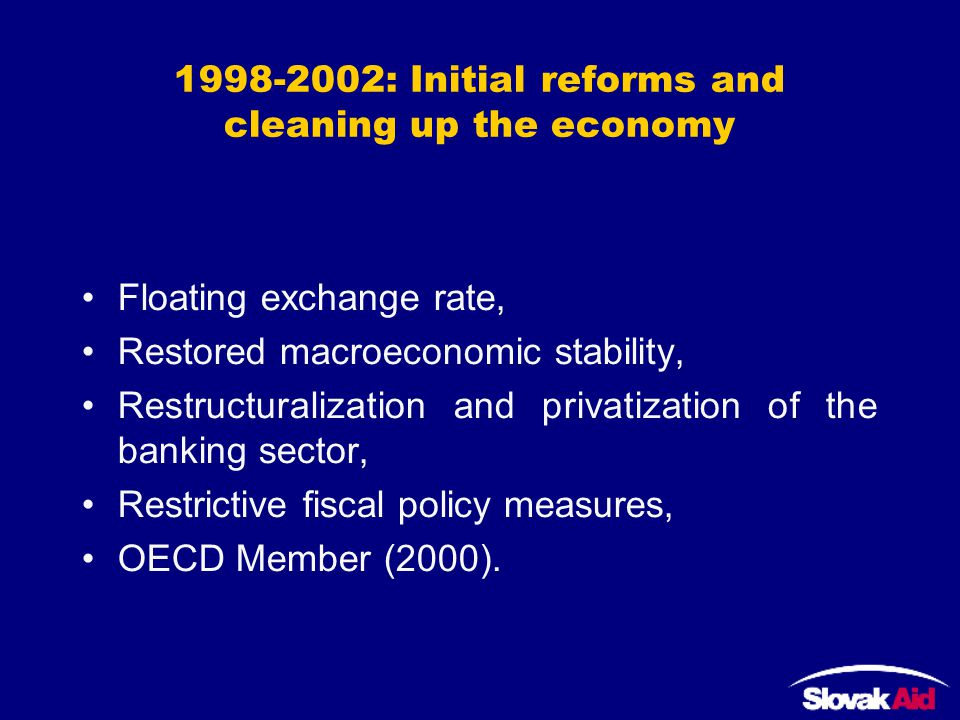 1998-2002: Initial reforms and cleaning up the economy Floating exchange rate, Restored macroeconomic stability, Restructuralization and privatization