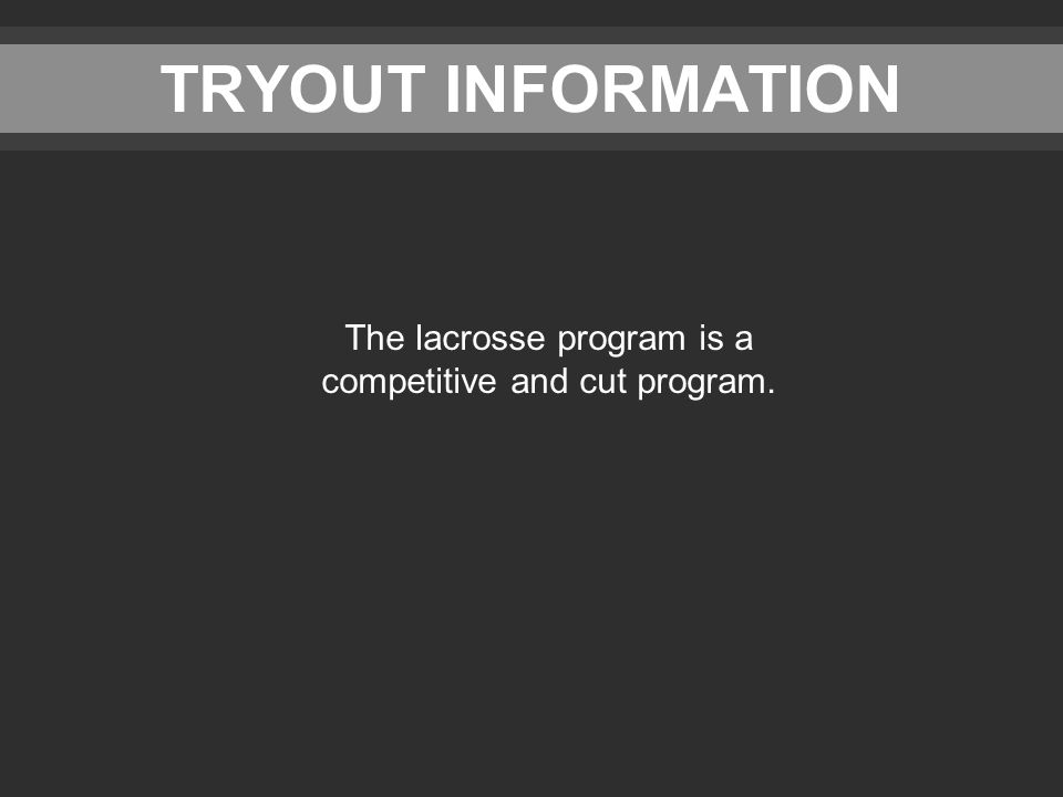 TRYOUT INFORMATION The lacrosse program is a competitive and cut program.