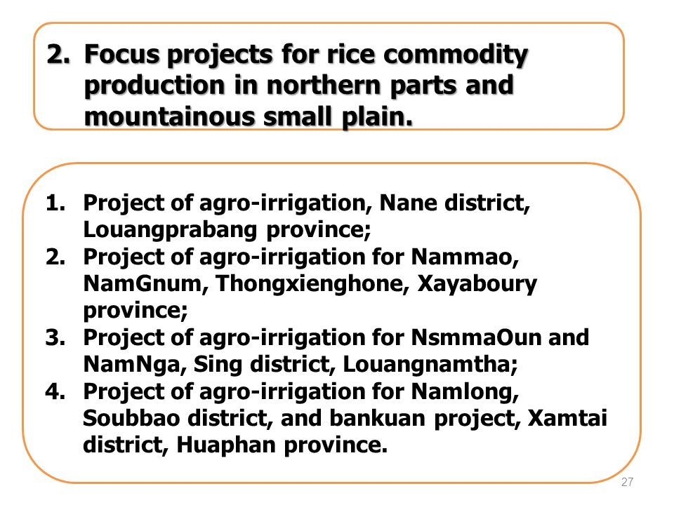 27 2.Focus projects for rice commodity production in northern parts and mountainous small plain.