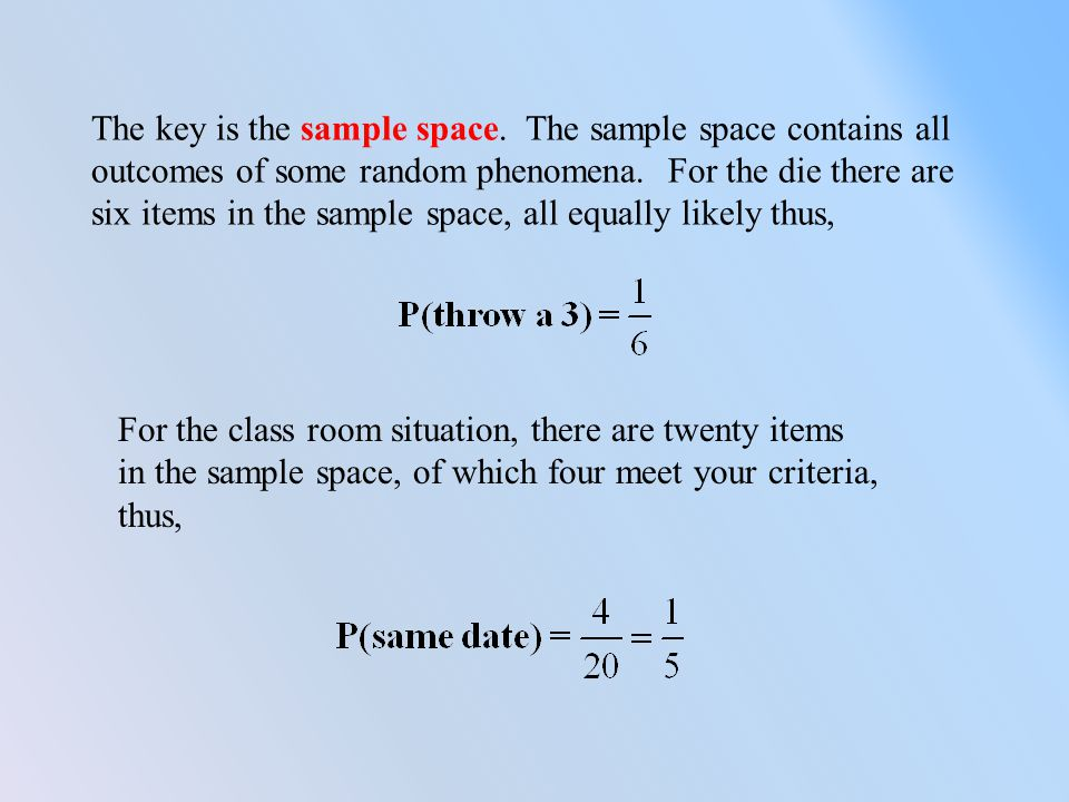 The sample space represents the whole, everything that can occur when viewing a random phenomena.