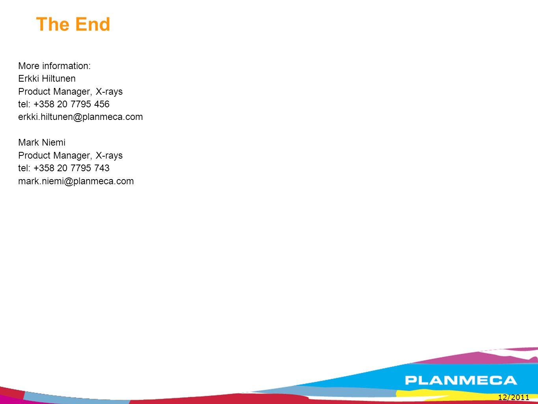 The End More information: Erkki Hiltunen Product Manager, X-rays tel: +358 20 7795 456 erkki.hiltunen@planmeca.com Mark Niemi Product Manager, X-rays tel: +358 20 7795 743 mark.niemi@planmeca.com 12/2011