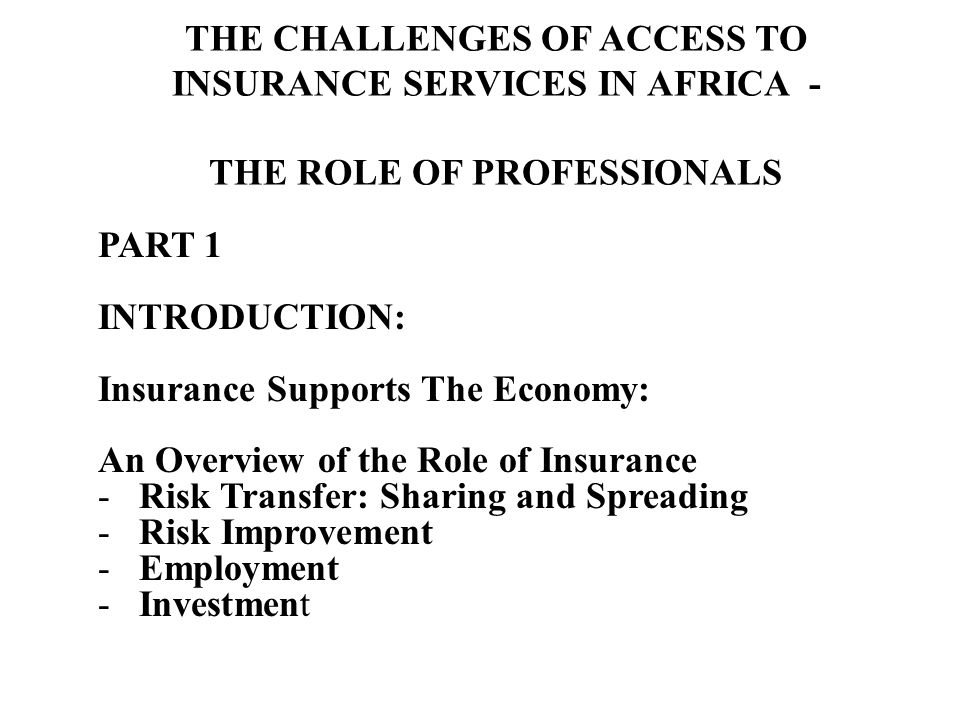 PART 1 INTRODUCTION: Insurance Supports The Economy: An Overview of the Role of Insurance - Risk Transfer: Sharing and Spreading - Risk Improvement - Employment - Investment