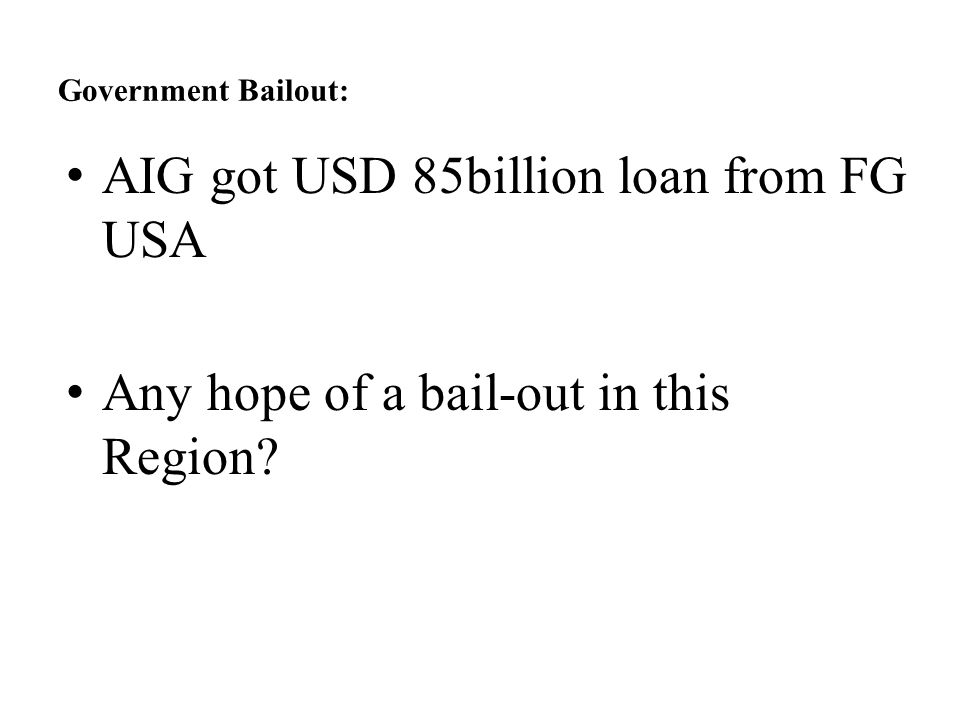 Government Bailout: AIG got USD 85billion loan from FG USA Any hope of a bail-out in this Region