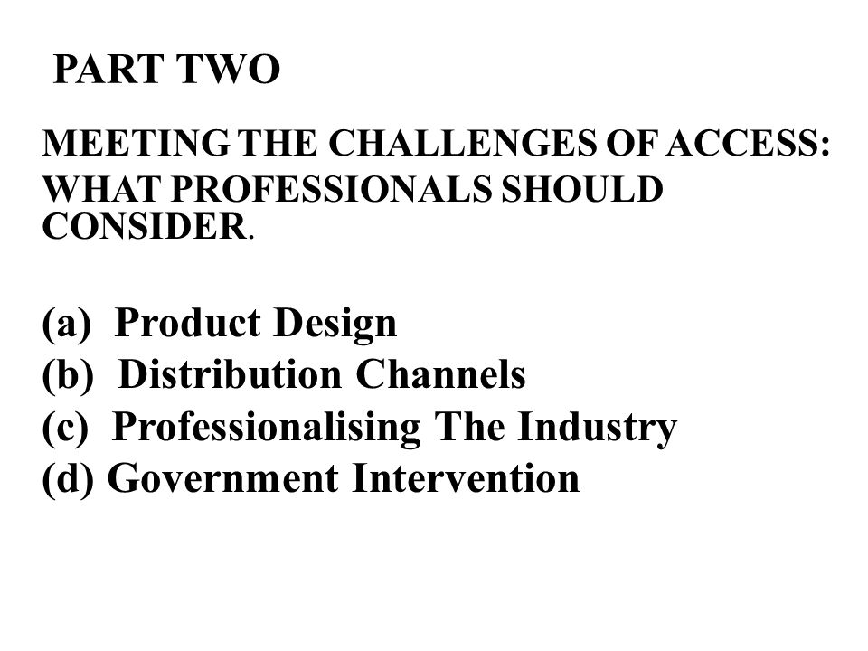 PART TWO MEETING THE CHALLENGES OF ACCESS: WHAT PROFESSIONALS SHOULD CONSIDER.