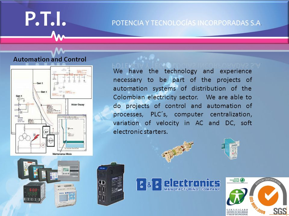 Automation and Control We have the technology and experience necessary to be part of the projects of automation systems of distribution of the Colombian electricity sector.